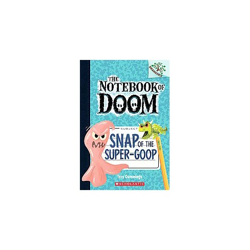 Snap of the Super-Goop: A Branches Book (the Notebook of Doom #10), Volume 1 - by  Troy Cummings (Paperback) - image 1 of 1