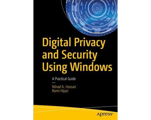Digital Privacy and Security Using Windows : A Practical Guide (Paperback) (Nihad A. Hassan & Rami - image 1 of 1
