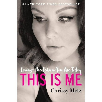 This Is Me : Loving the Person You Are Today -  Reprint by Chrissy Metz (Paperback)
