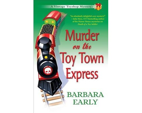 Murder on the Toy Town Express -  (Vintage Toyshop Mysteries) by Barbara Early (Hardcover) - image 1 of 1