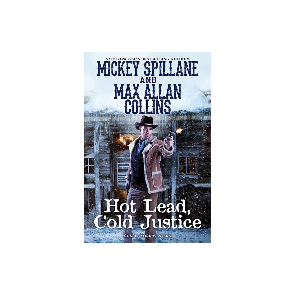 Hot Lead Cold Justice Caleb York Western By Mickey Spillane Max Allan Collins Paperback