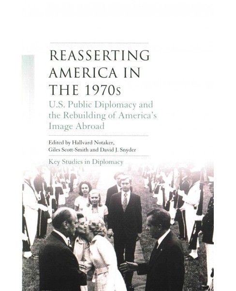 Reasserting America in the 1970s : U.S. Public Diplomacy and the Rebuilding of America's Image Abroad - image 1 of 1
