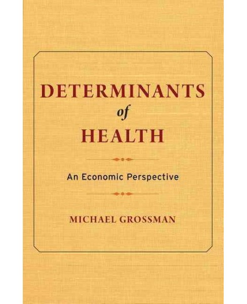 Determinants of Health : An Economic Perspective (Hardcover) (Michael Grossman) - image 1 of 1