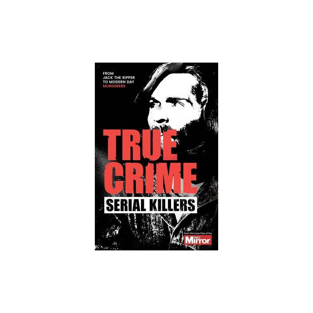 Serial Killers - (True Crime) by J. f. Derry & Claire Welch & Ian Welch (Paperback)
