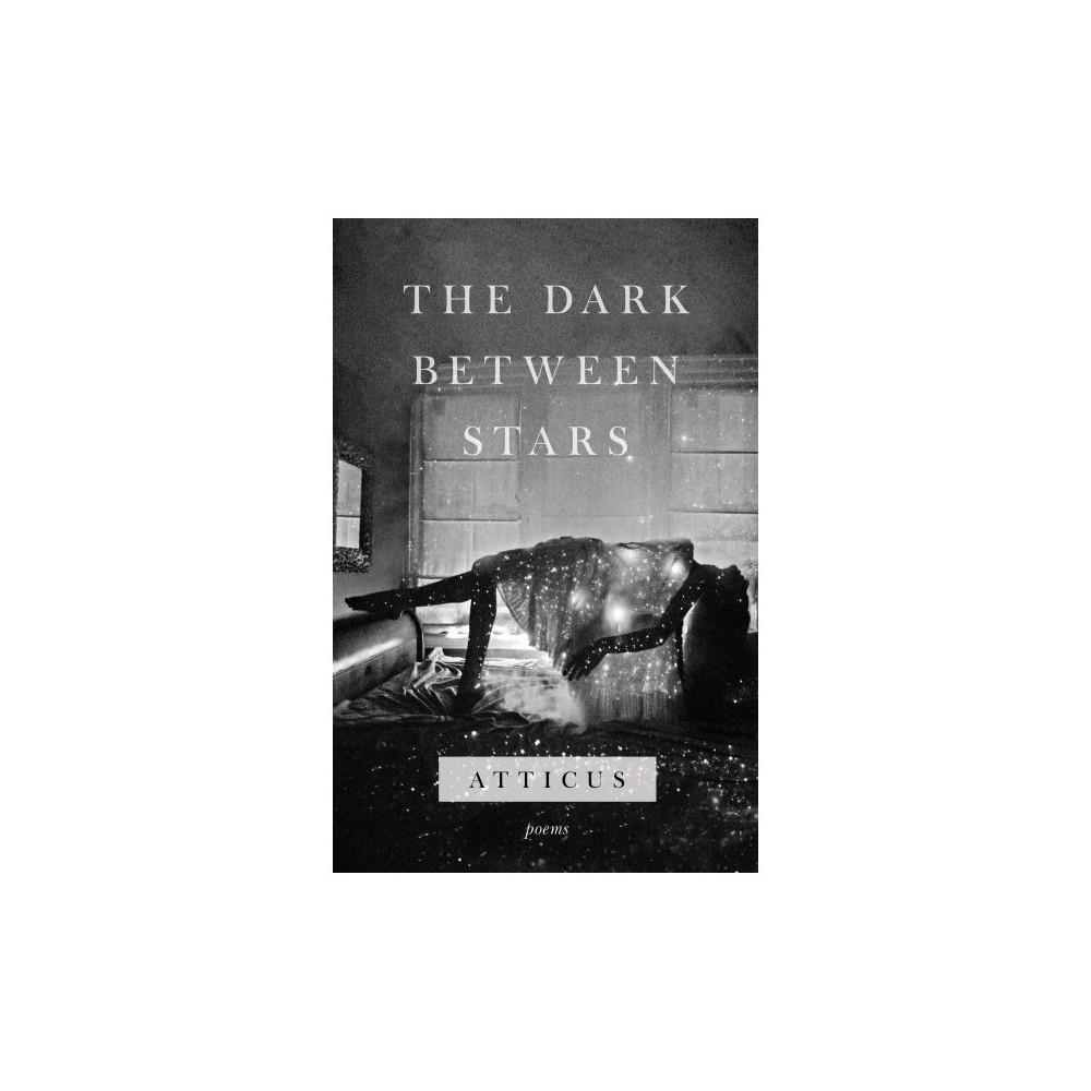 Dark Between Stars : Poems - by Atticus (Paperback)