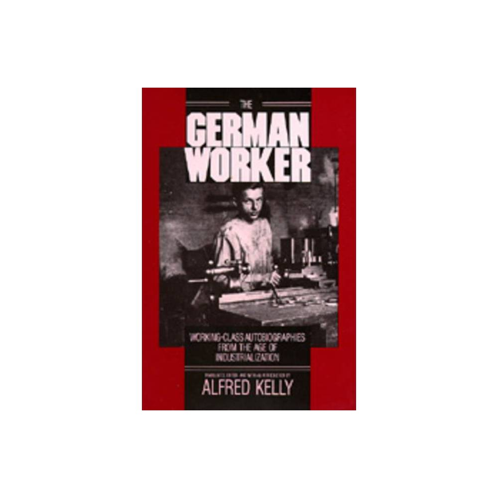 ISBN 9780520061248 product image for The German Worker - by Alfred Kelly (Paperback) | upcitemdb.com