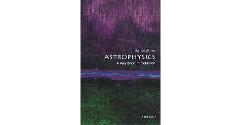 Astrophysics : A Very Short Introduction (Paperback) (James Binney) - image 1 of 1
