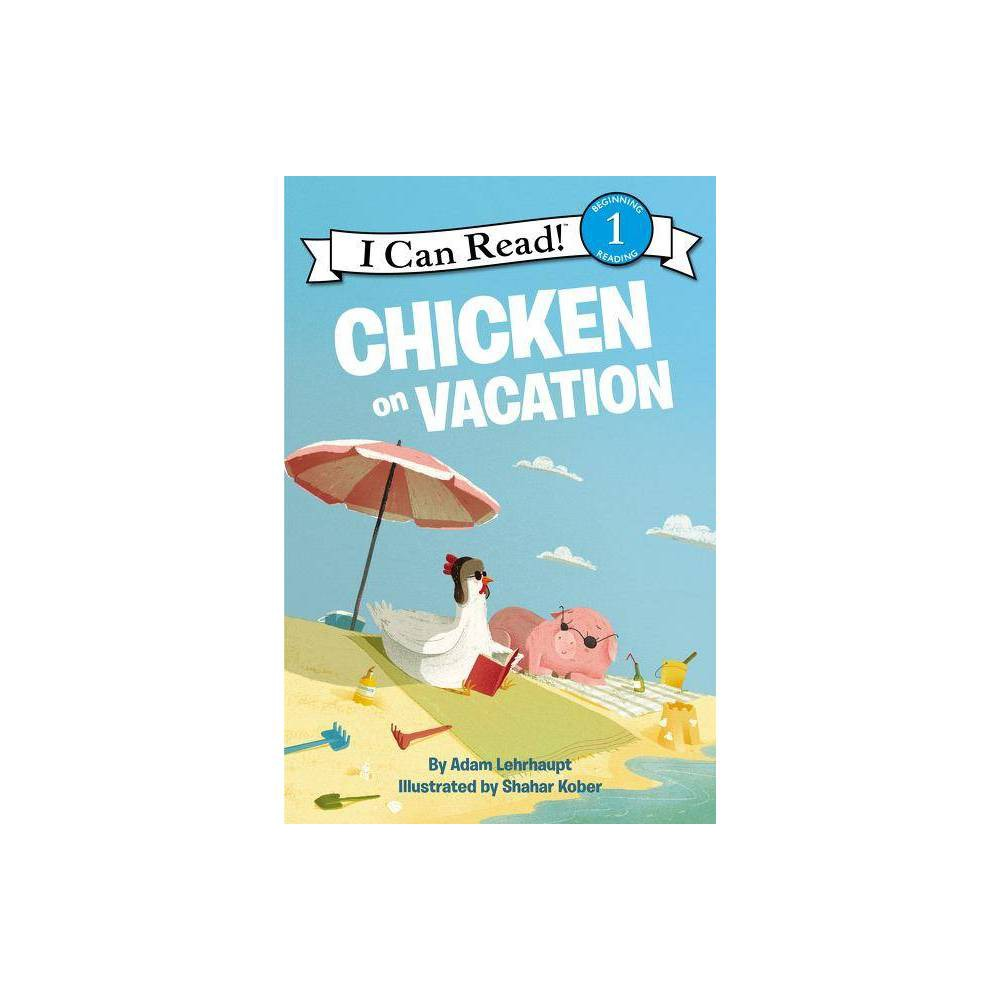 Chicken On Vacation I Can Read Level 1 By Adam Lehrhaupt Hardcover