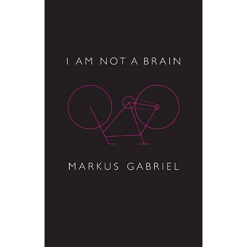 I Am Not a Brain - by  Markus Gabriel (Paperback) - image 1 of 1