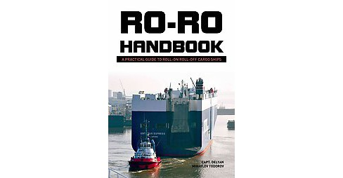 Ro-ro Handbook : A Practical Guide to Roll-on Roll-off Cargo Ships (Hardcover) (Delyan Mihaylov Todorov) - image 1 of 1