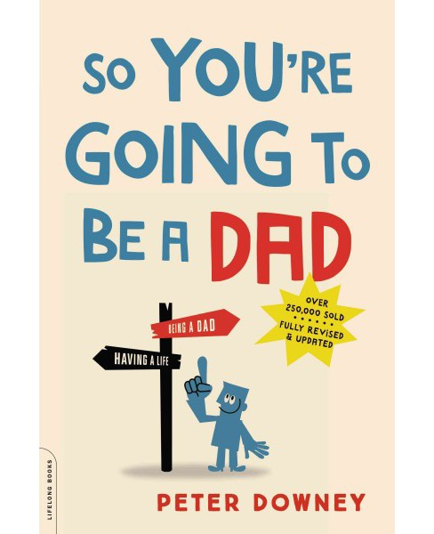 So You're Going to Be a Dad (Revised) (Paperback) (Peter Downey) - image 1 of 1