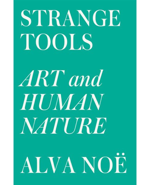 Strange Tools : Art and Human Nature (Paperback) (Alva Nou00eb) - image 1 of 1