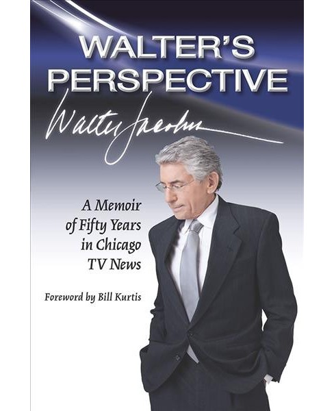 Walter's Perspective : A Memoir of Fifty Years in Chicago TV News - Reprint by Walter Jacobson - image 1 of 1