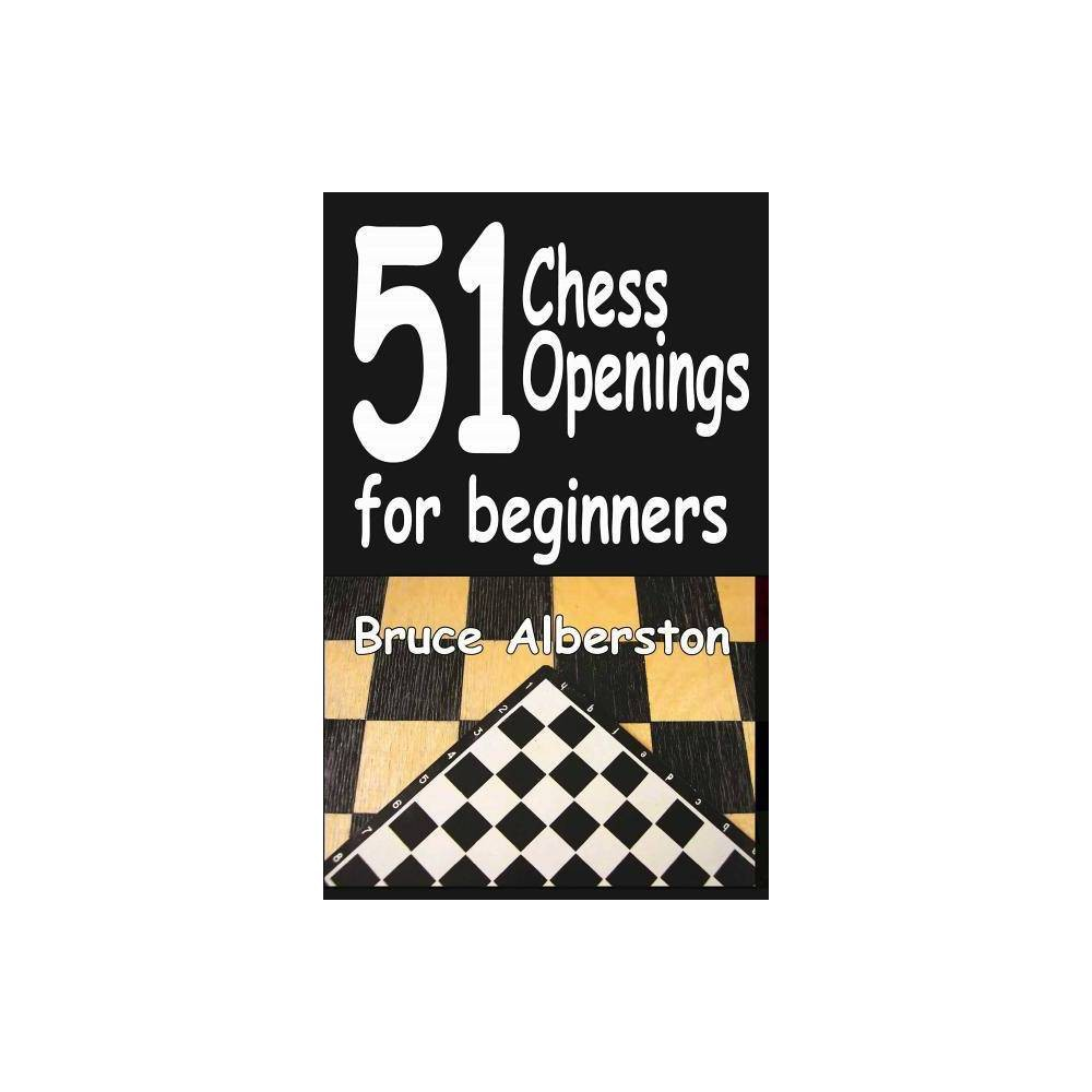 51 Chess Openings For Beginners Volume 1 By Bruce Alberston Paperback