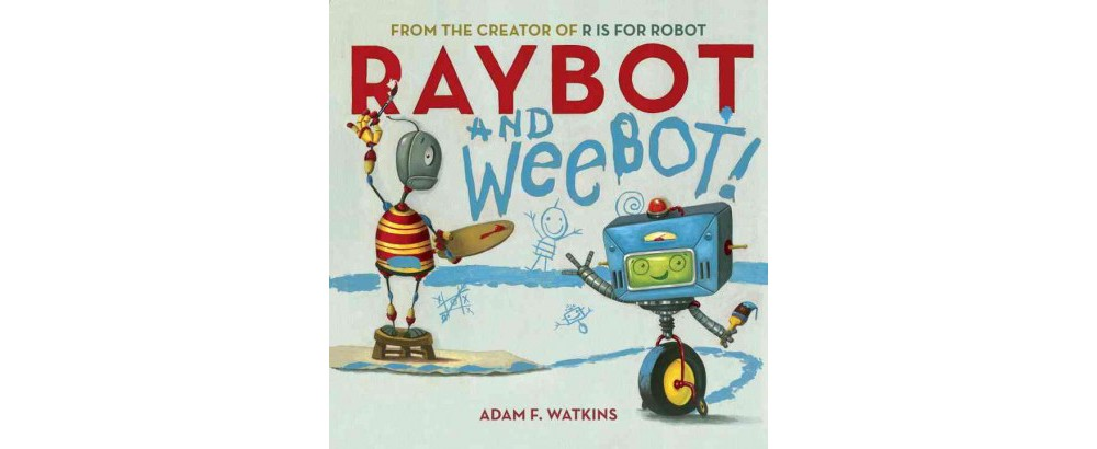 Raybot and Weebot! (School And Library) (Adam F. Watkins)