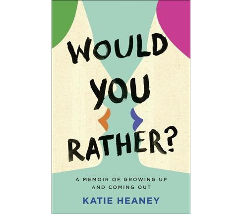 Would You Rather? : A Memoir of Growing Up and Coming Out -  by Katie Heaney (Paperback) - image 1 of 1