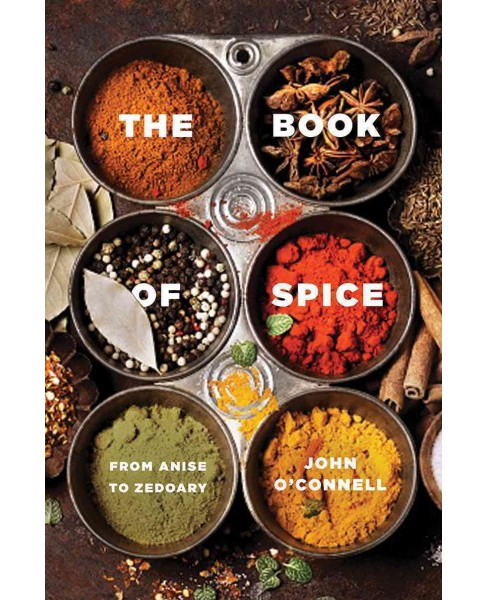 Book of Spice : From Anise to Zedoary (Reprint) (Paperback) (John O'Connell) - image 1 of 1