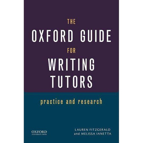 The Oxford Guide for Writing Tutors - by  Lauren Fitzgerald & Melissa Ianetta (Paperback) - image 1 of 1