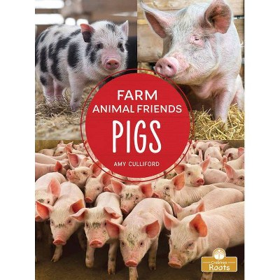 Pigs - (Farm Animal Friends) by  Amy Culliford (Hardcover)