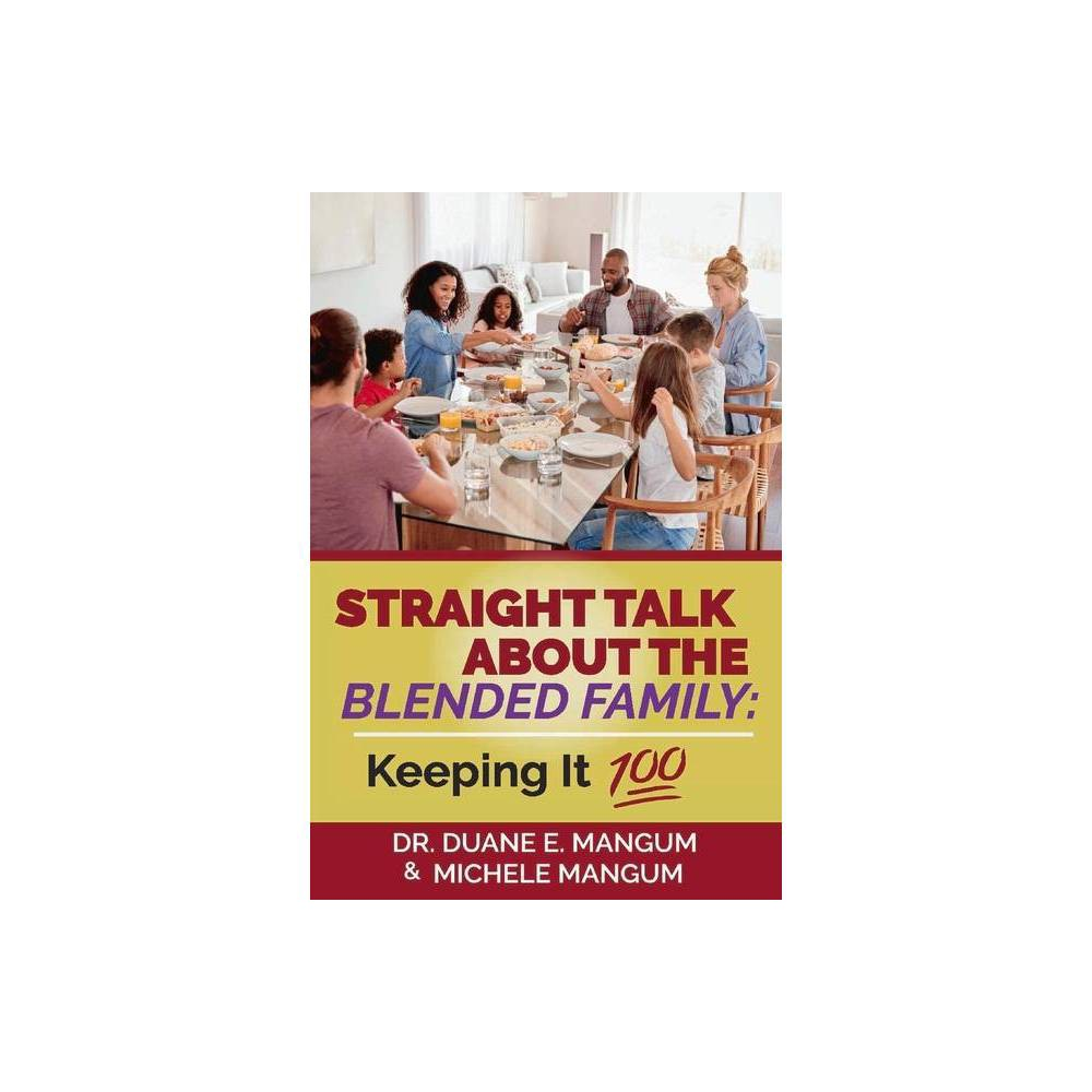 Straight Talk About The Blended Family Keeping It 100 By Duane E Mangum Michele D Mangum Paperback