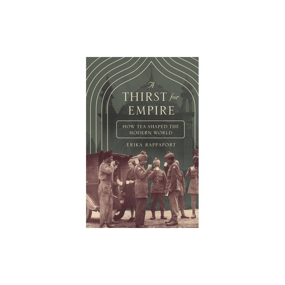 Thirst for Empire : How Tea Shaped the Modern World - Reprint by Erika Rappaport (Paperback)
