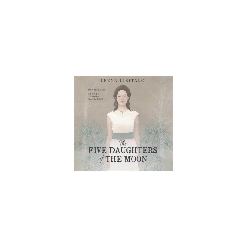 Five Daughters of the Moon : Library Edition (Unabridged) (CD/Spoken Word) (Leena Likitalo)