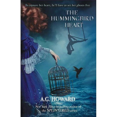 The Hummingbird Heart - (Haunted Hearts Legacy) by  A G Howard (Paperback)