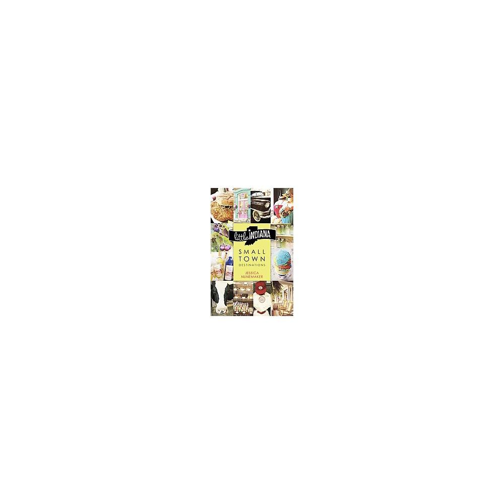 Little Indiana : Small Town Destinations (Paperback) (Jessica Nunemaker)