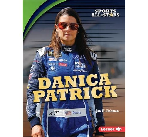 Danica Patrick -  (Sports All-Stars) by Jon M. Fishman (Paperback) - image 1 of 1