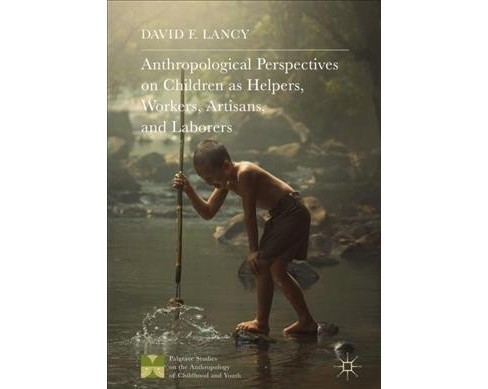 Anthropological Perspectives on Children As Helpers, Workers, Artisans, and Laborers -  (Hardcover) - image 1 of 1
