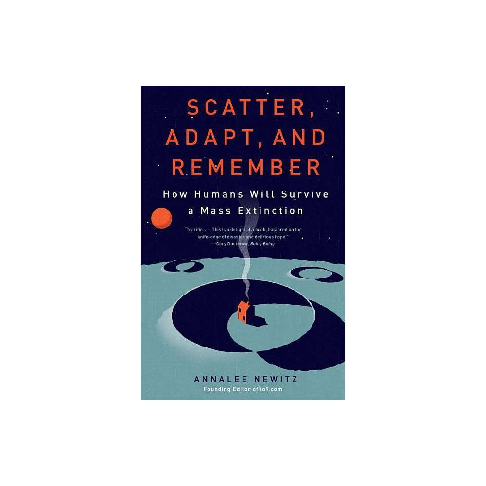 Scatter, Adapt, and Remember - by Annalee Newitz (Paperback) was $16.99 now $8.89 (48.0% off)