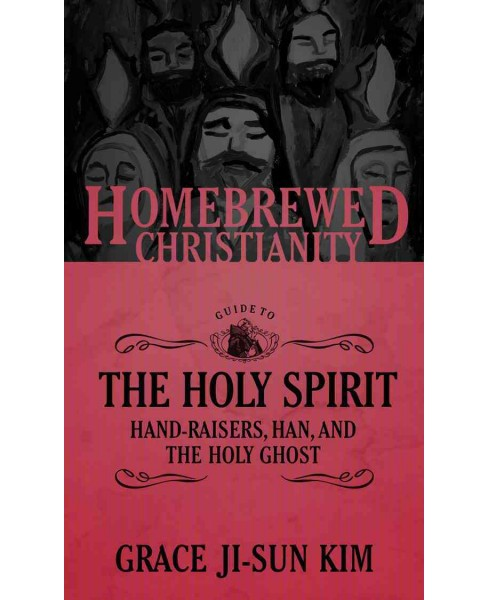 Homebrewed Christianity Guide to the Holy Spirit : Hand-Raisers, Han, and the Holy Ghost -  (Paperback) - image 1 of 1