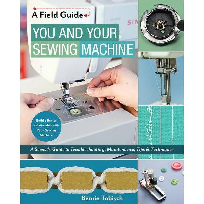 You and Your Sewing Machine - (Field Guide)by Bernie Tobisch (Paperback)