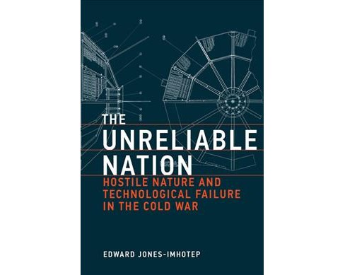 Unreliable Nation : Hostile Nature and Technological Failure in the Cold War -  (Hardcover) - image 1 of 1