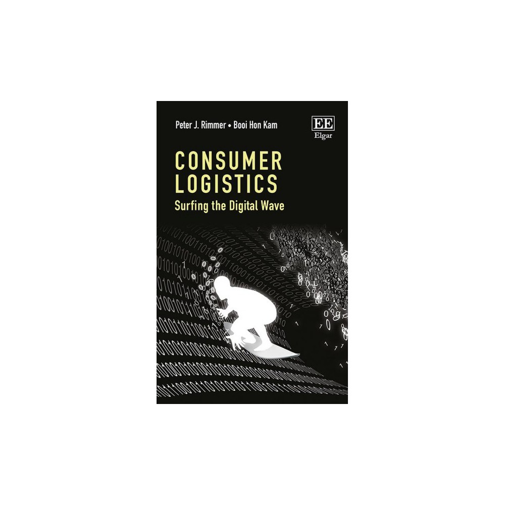 Consumer Logistics : Surfing the Digital Wave - by Peter J. Rimmer & Booi Hon Kam (Hardcover)