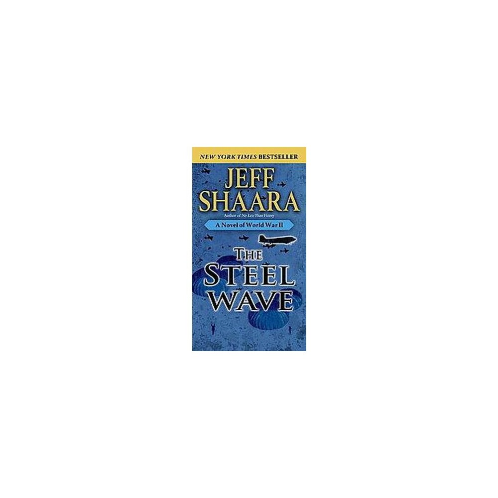 Steel Wave : A Novel of World War II (Reprint) (Paperback) (Jeff Shaara)