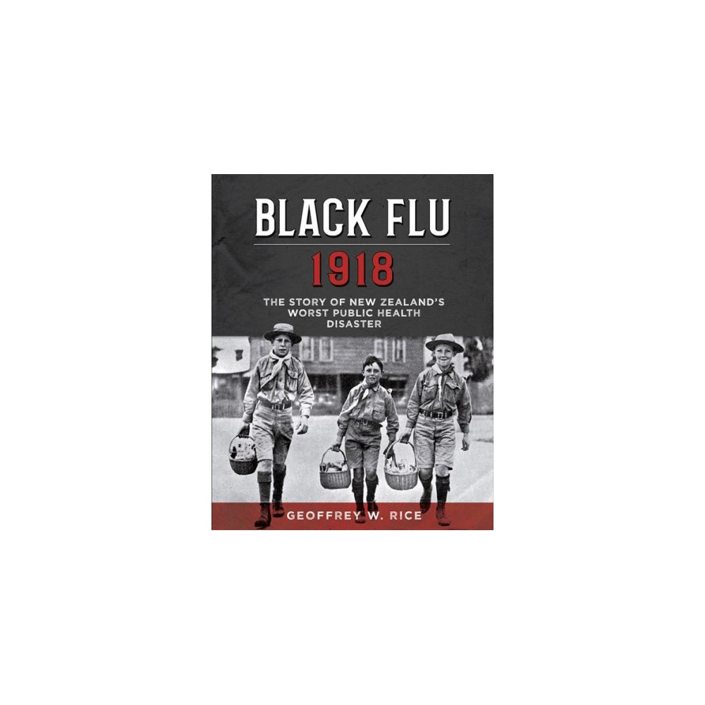 Black Flu 1918 : The Story of New Zealand's Worst Public Health Disaster - (Paperback)