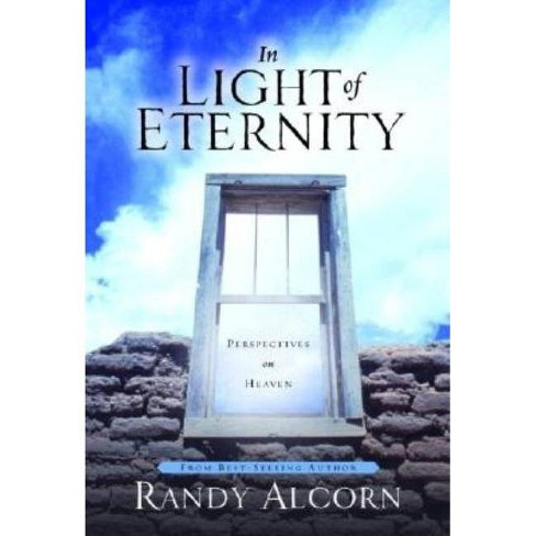 In Light of Eternity - by  Randy Alcorn (Hardcover) - image 1 of 1