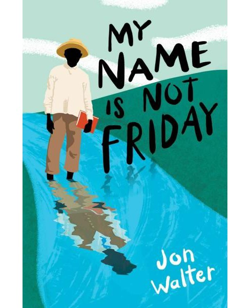 My Name Is Not Friday (Hardcover) (Jon Walter) - image 1 of 1