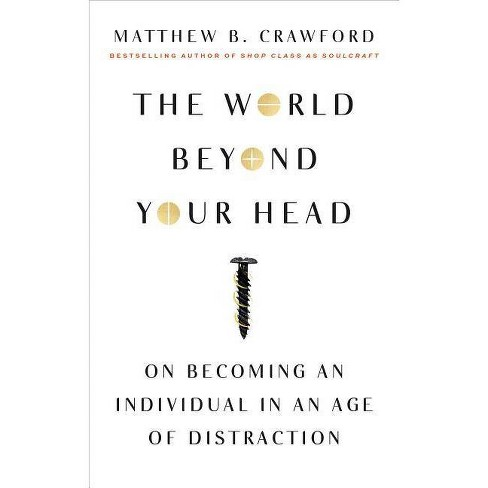 The World Beyond Your Head - by  Matthew B Crawford (Paperback) - image 1 of 1