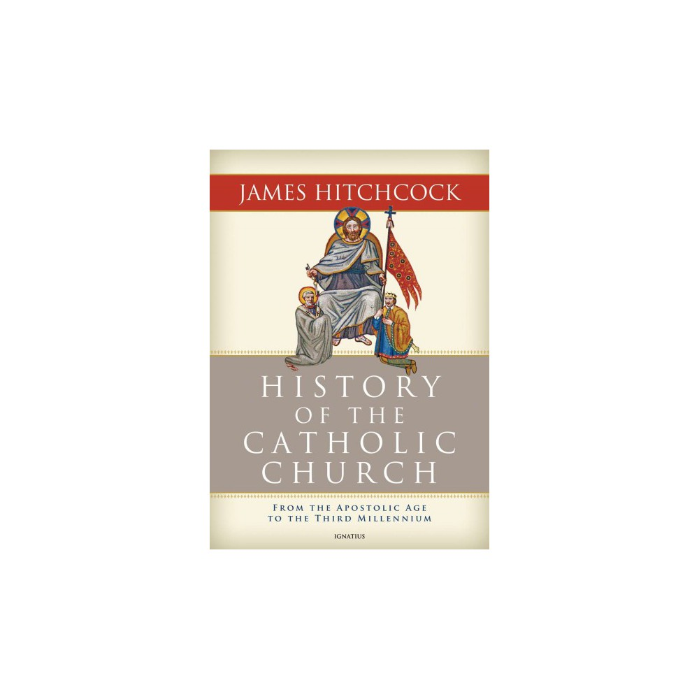 History of the Catholic Church : From the Apostolic Age to the Third Millenium - (Hardcover)