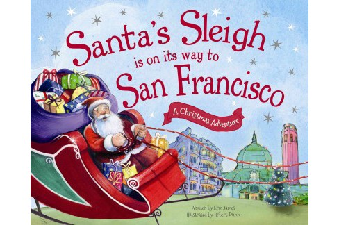Santa's Sleigh Is on Its Way to San Francisco : A Christmas Adventure (Hardcover) (Eric James) - image 1 of 1