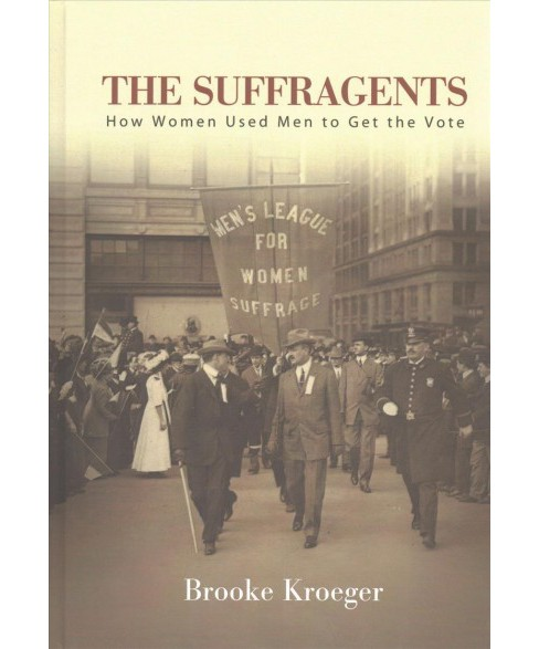 Suffragents : How Women Used Men to Get the Vote (Hardcover) (Brooke Kroeger) - image 1 of 1