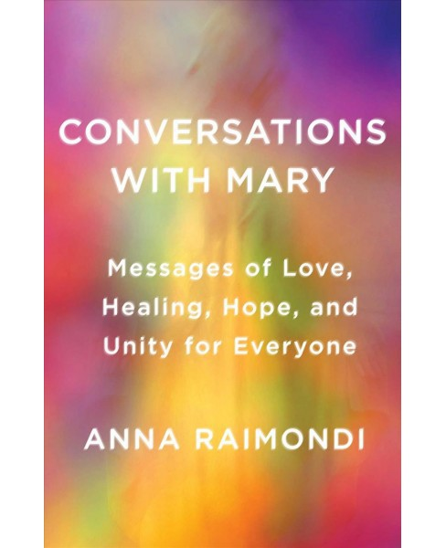 Conversations With Mary : Messages of Love, Healing, Hope, and Unity for Everyone (Hardcover) (Anna - image 1 of 1