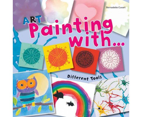 Art Painting With Different Tools (Paperback) (Bernadette Cuxart) - image 1 of 1