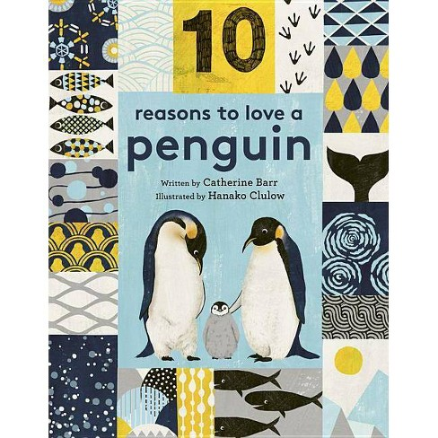 10 Reasons to Love ... a Penguin - (10 Reasons to Love A...) by  Catherine Barr (Hardcover) - image 1 of 1