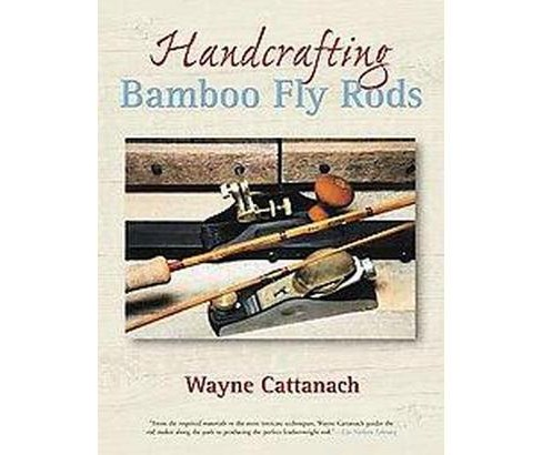 Handcrafting Bamboo Fly Rods (Paperback) (Wayne Cattanach) - image 1 of 1