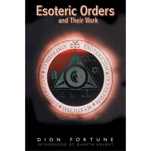 The Esoteric Orders And Their Work - By Dion Fortune (Paperback) : Target