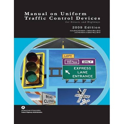 Manual on Uniform Traffic Control Devices for Streets and Highways - 2009 Edition with 2012 Revisions - (Paperback)