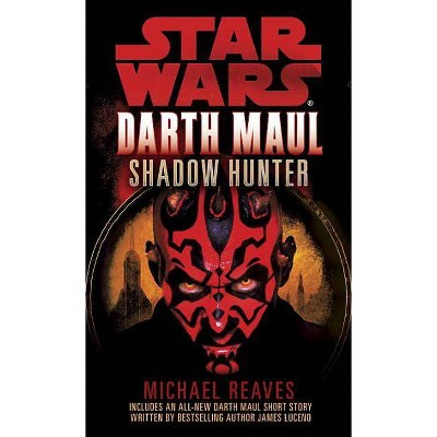 Shadow Hunter: Star Wars Legends (Darth Maul) - (Star Wars - Legends) by  Michael Reaves (Paperback)